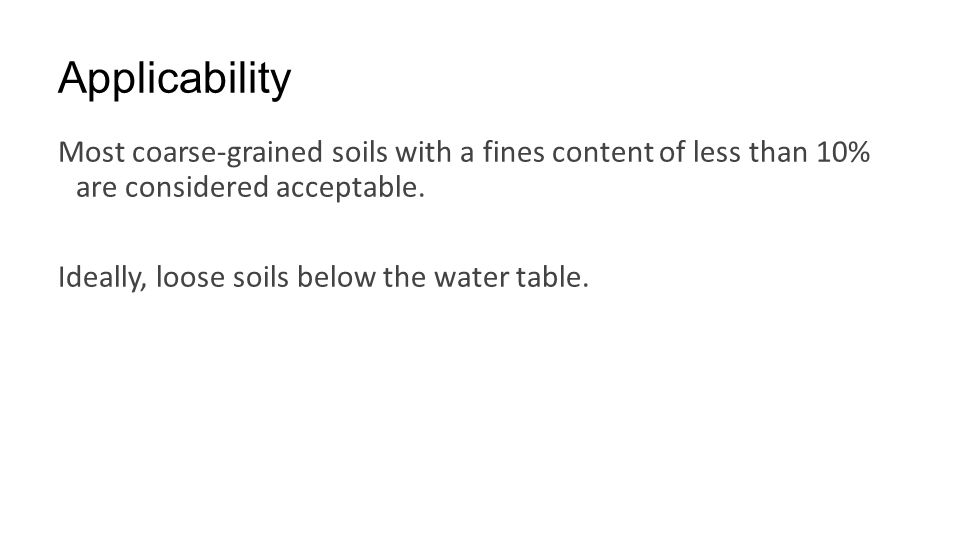 Applicability Most coarse-grained soils with a fines content of less than 10% are considered acceptable.