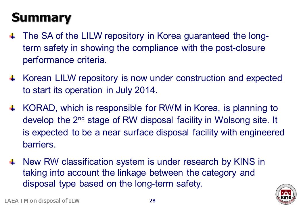 Summary The SA of the LILW repository in Korea guaranteed the long-term safety in showing the compliance with the post-closure performance criteria.