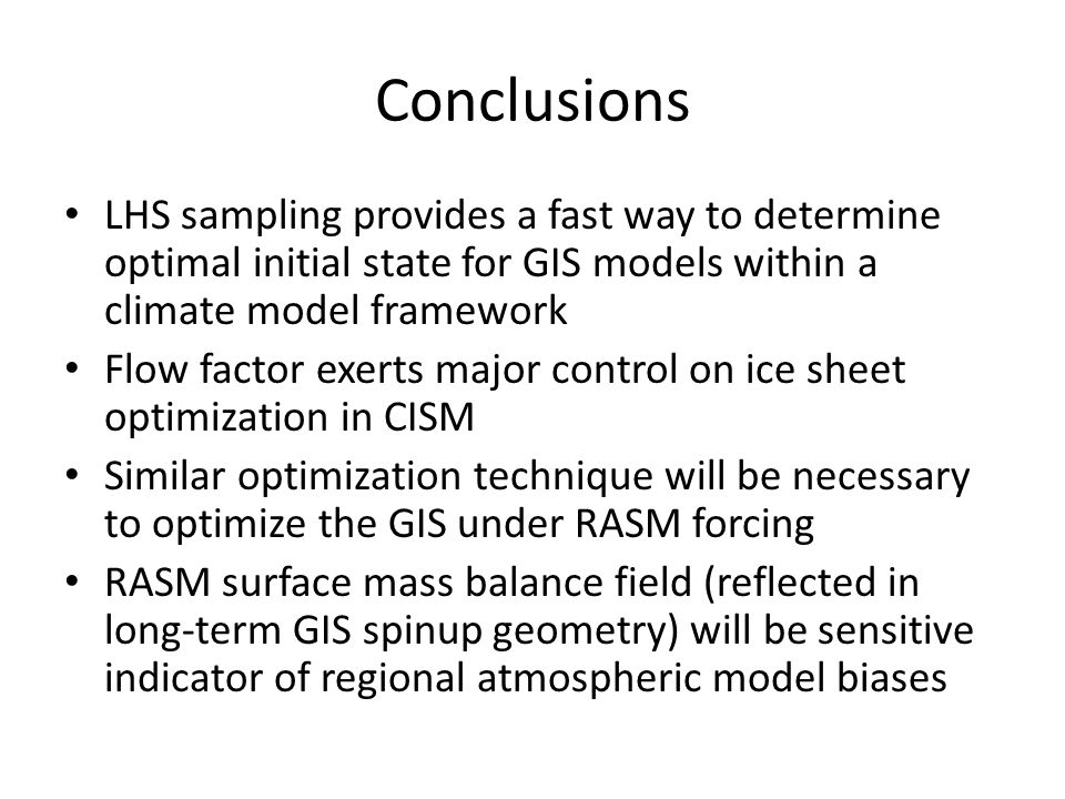 Conclusions LHS sampling provides a fast way to determine optimal initial state for GIS models within a climate model framework.