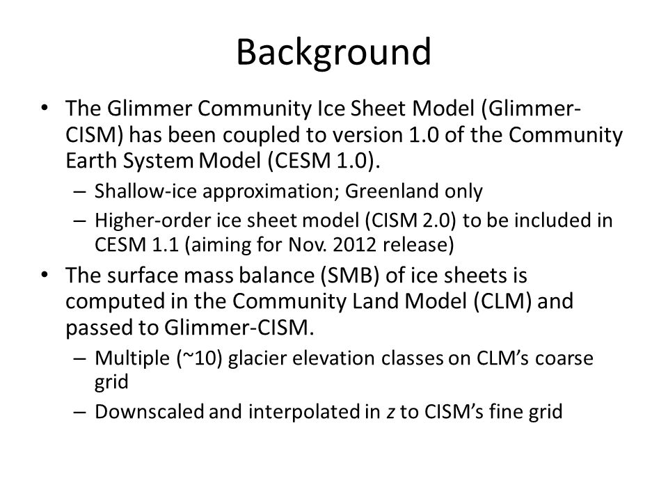 Background The Glimmer Community Ice Sheet Model (Glimmer-CISM) has been coupled to version 1.0 of the Community Earth System Model (CESM 1.0).