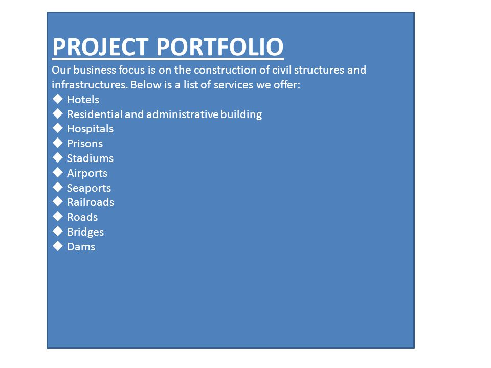 PROJECT PORTFOLIO Our business focus is on the construction of civil structures and infrastructures. Below is a list of services we offer: