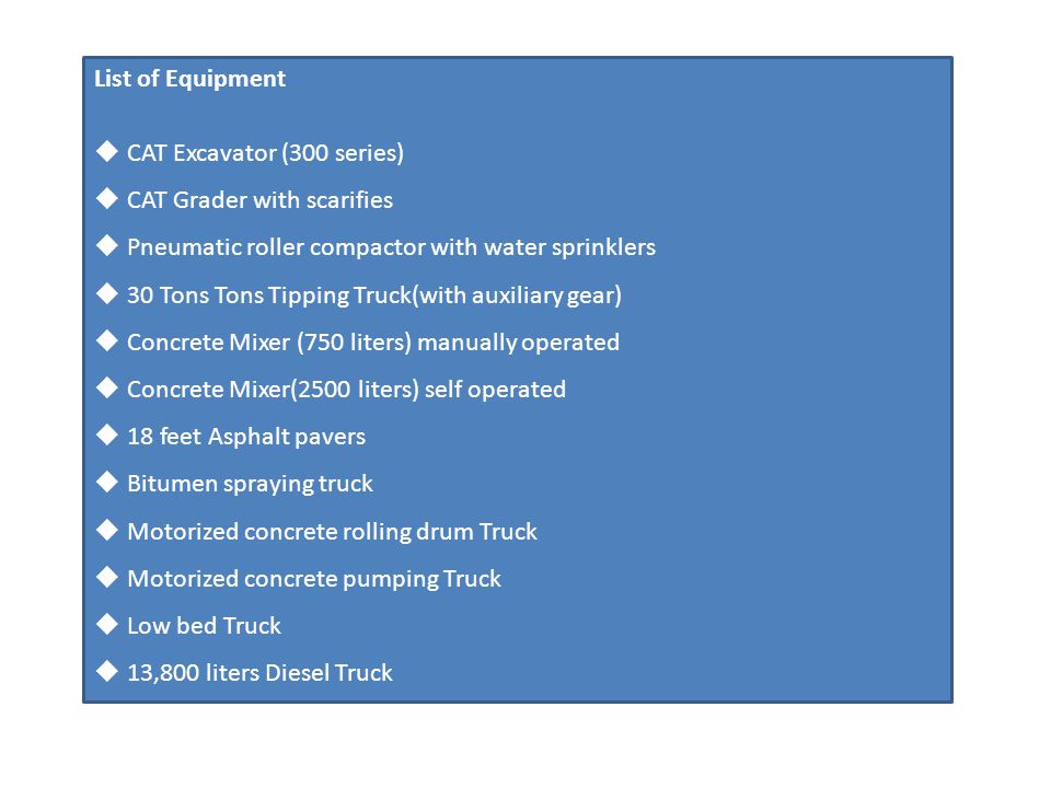 List of Equipment CAT Excavator (300 series) CAT Grader with scarifies. Pneumatic roller compactor with water sprinklers.