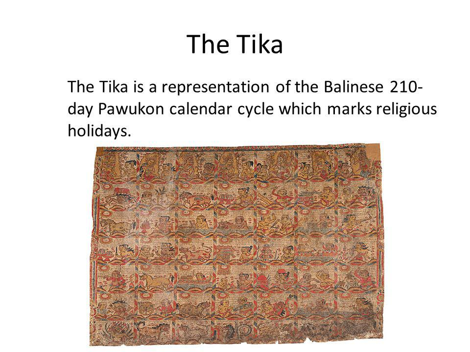 The Tika The Tika is a representation of the Balinese 210-day Pawukon calendar cycle which marks religious holidays.