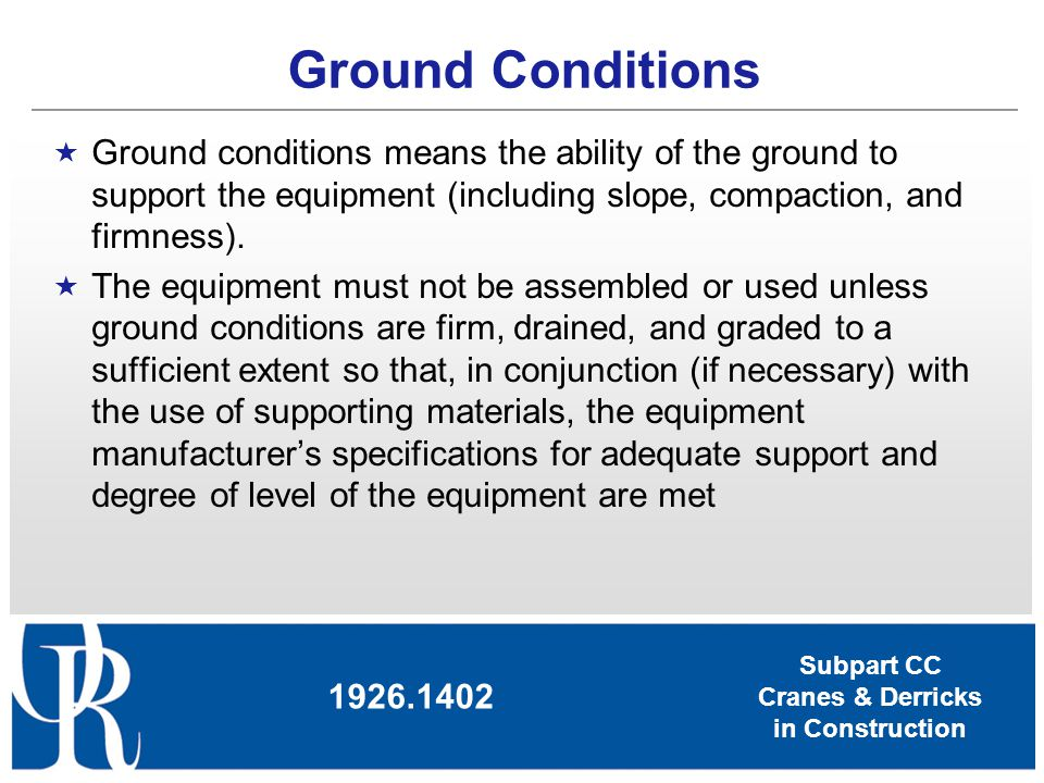 Ground Conditions Ground conditions means the ability of the ground to support the equipment (including slope, compaction, and firmness).
