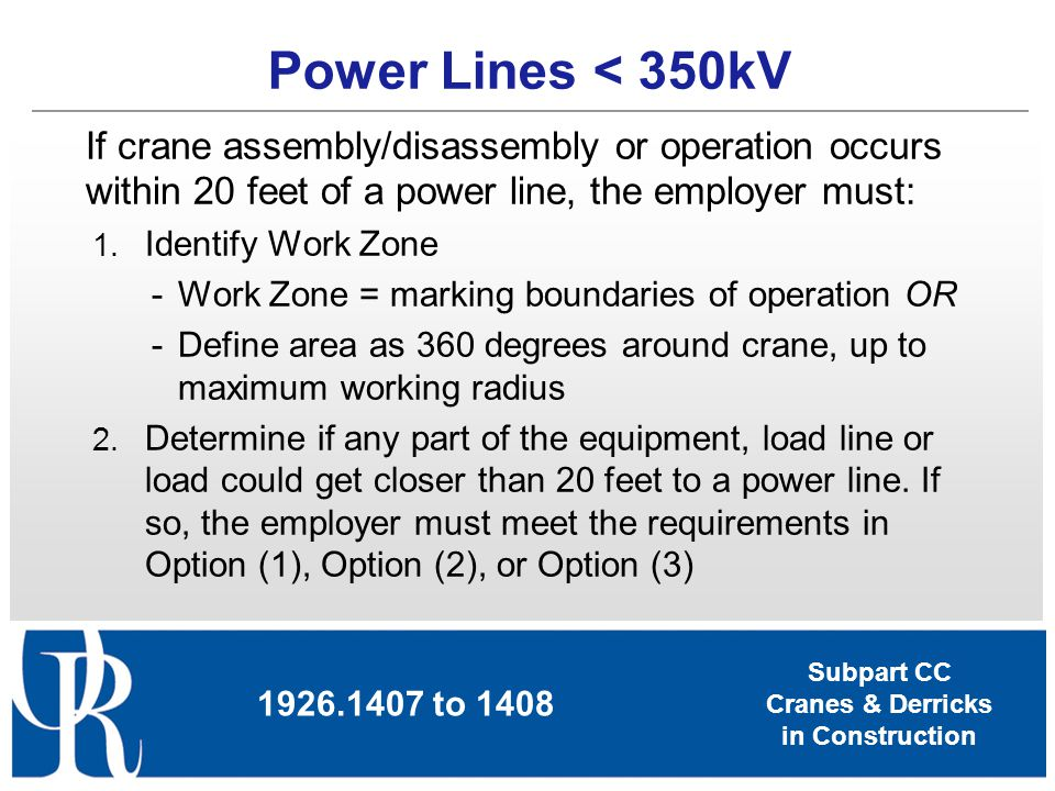 Power Lines < 350kV If crane assembly/disassembly or operation occurs within 20 feet of a power line, the employer must: