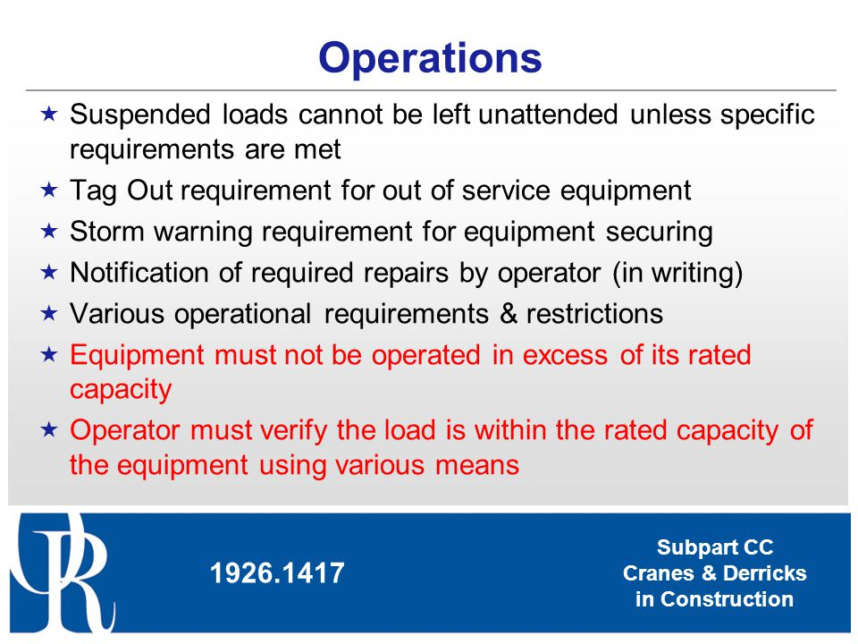 Operations Suspended loads cannot be left unattended unless specific requirements are met. Tag Out requirement for out of service equipment.