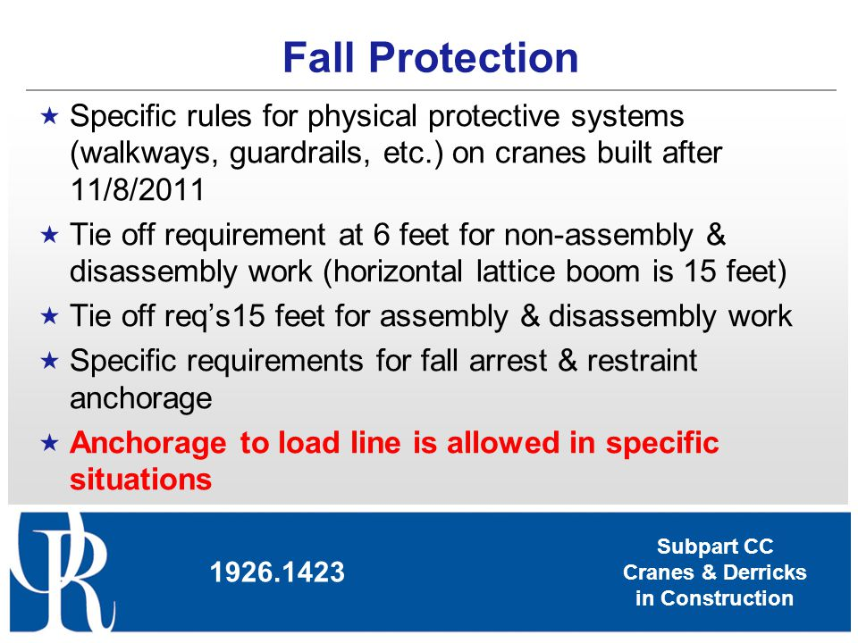 Fall Protection Specific rules for physical protective systems (walkways, guardrails, etc.) on cranes built after 11/8/2011.