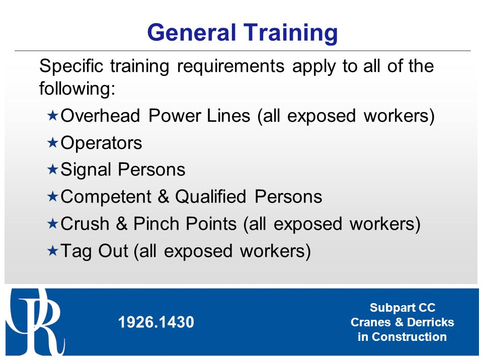 General Training Specific training requirements apply to all of the following: Overhead Power Lines (all exposed workers)