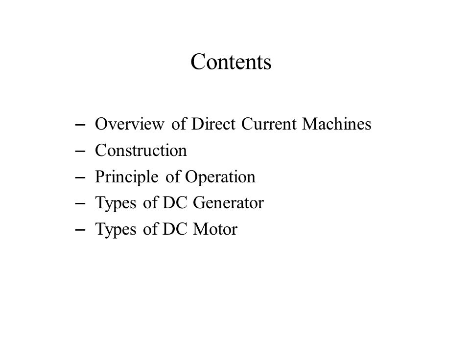 Contents Overview of Direct Current Machines Construction