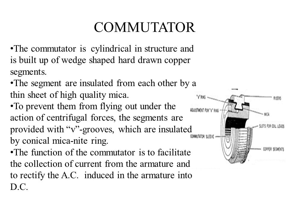 COMMUTATOR The commutator is cylindrical in structure and is built up of wedge shaped hard drawn copper segments.