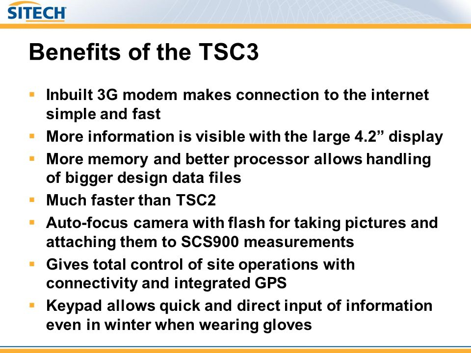 Benefits of the TSC3 Inbuilt 3G modem makes connection to the internet simple and fast. More information is visible with the large 4.2 display.