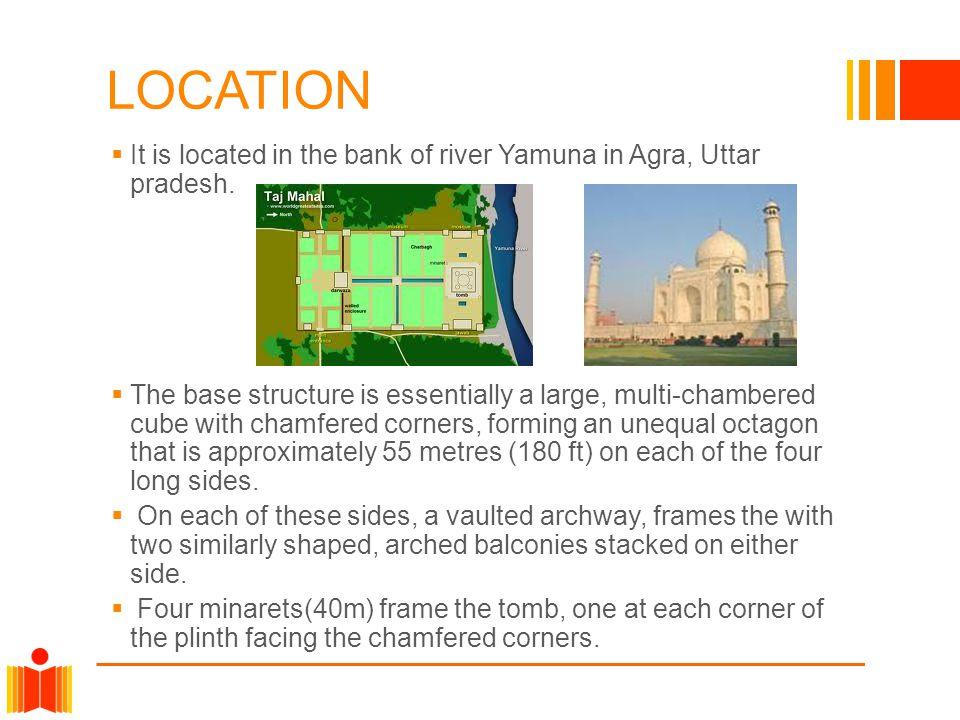 LOCATION It is located in the bank of river Yamuna in Agra, Uttar pradesh.