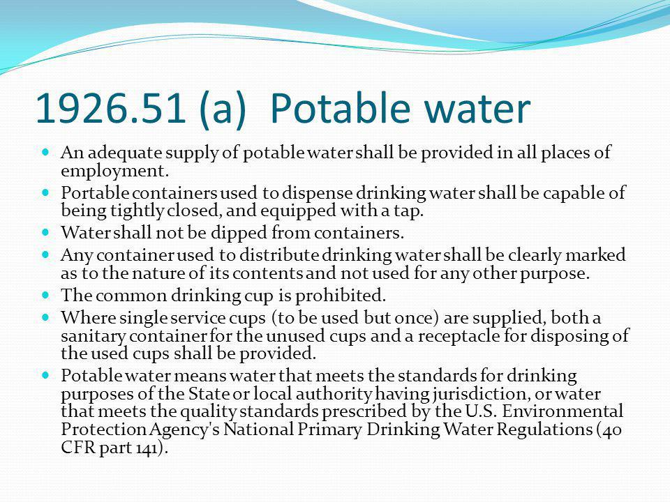 1926.51 (a) Potable water An adequate supply of potable water shall be provided in all places of employment.