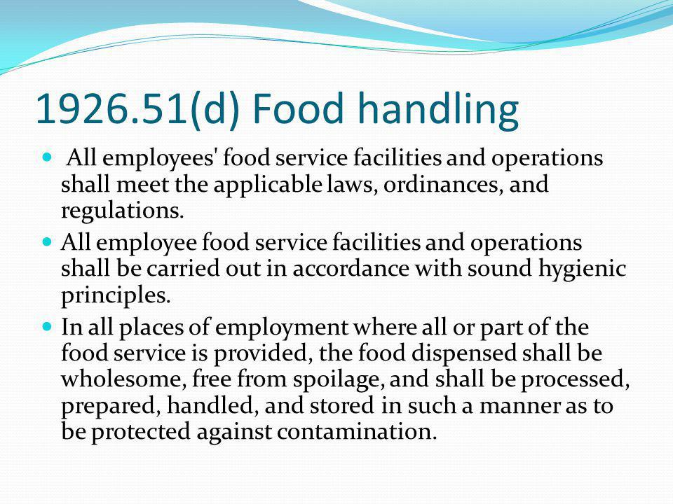 1926.51(d) Food handling All employees food service facilities and operations shall meet the applicable laws, ordinances, and regulations.