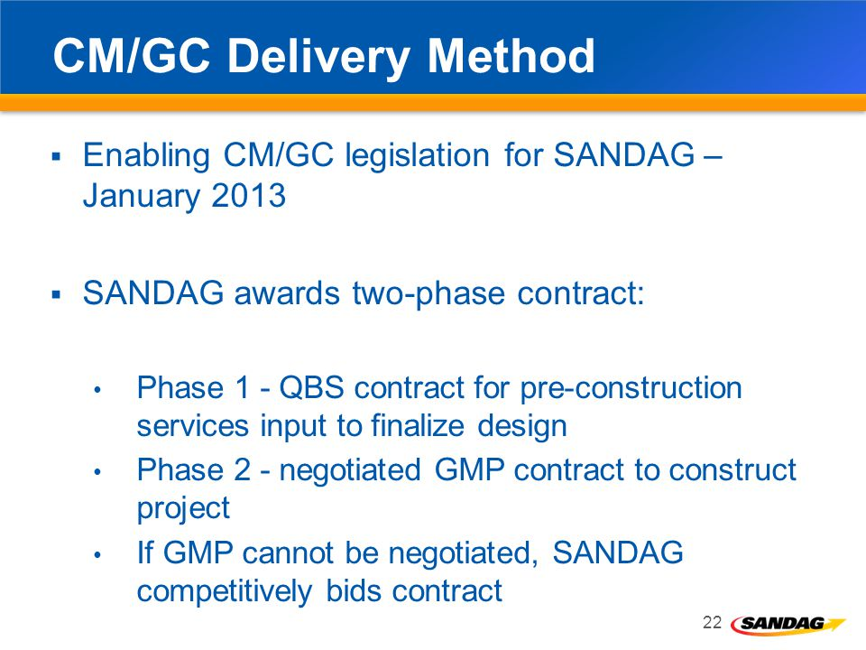 CM/GC Delivery Method Enabling CM/GC legislation for SANDAG – January 2013. SANDAG awards two-phase contract: