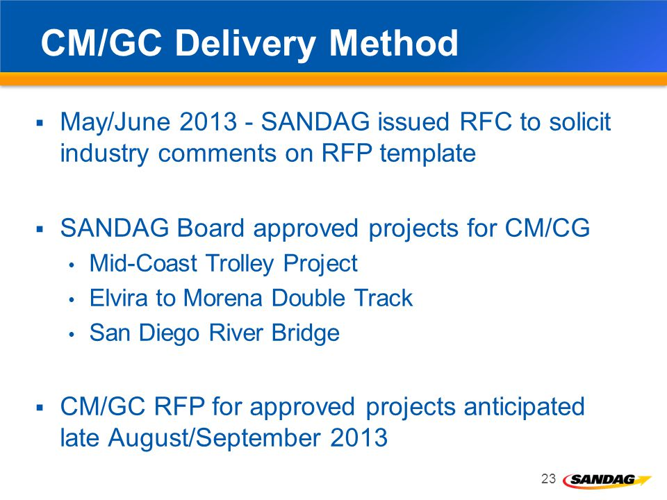 CM/GC Delivery Method May/June 2013 - SANDAG issued RFC to solicit industry comments on RFP template.