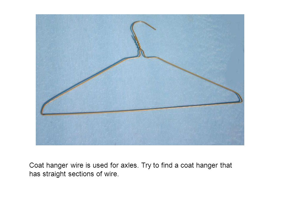 Coat hanger wire is used for axles