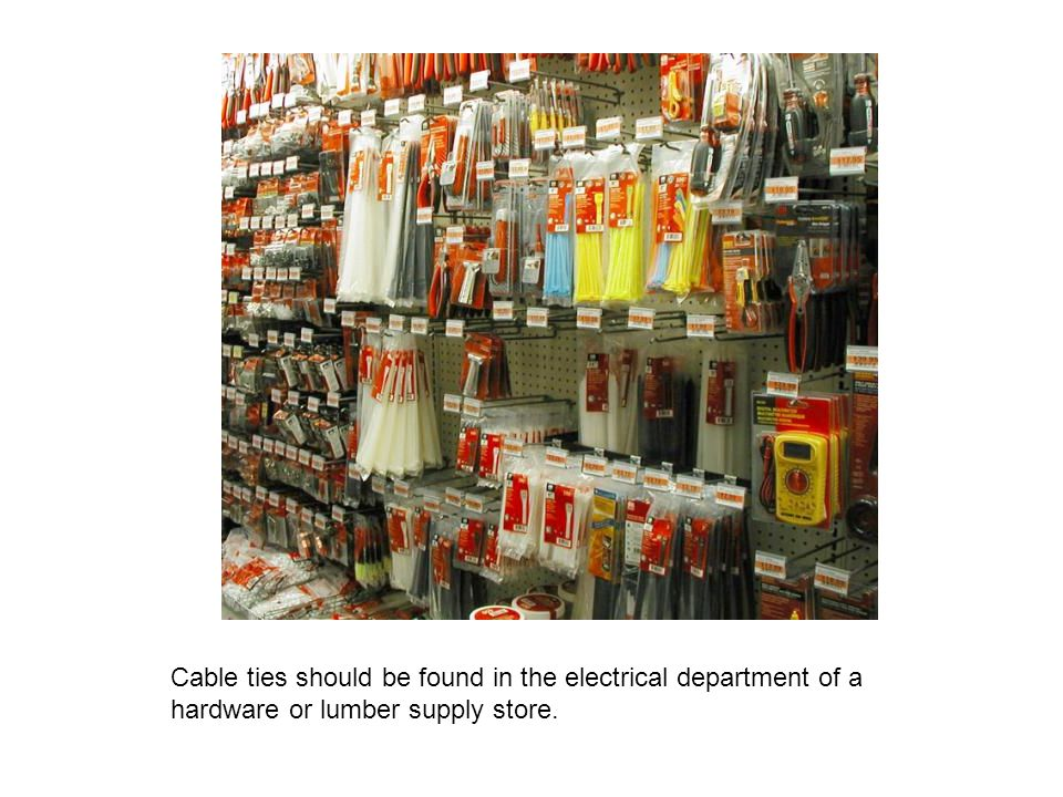 Cable ties should be found in the electrical department of a hardware or lumber supply store.