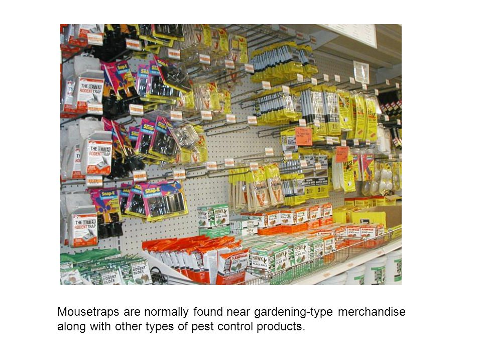 Mousetraps are normally found near gardening-type merchandise along with other types of pest control products.