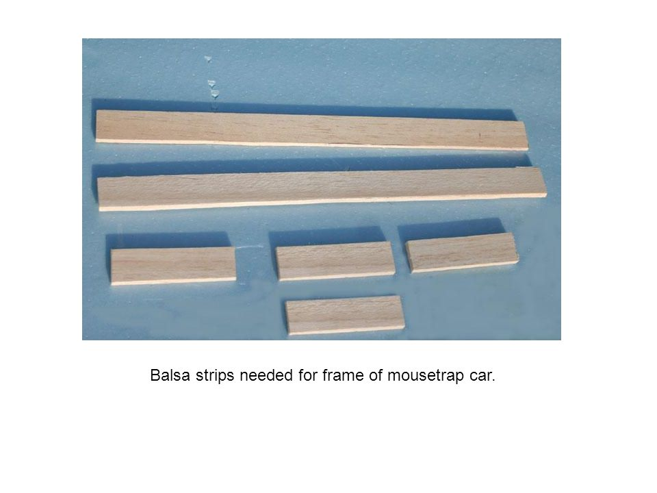 Balsa strips needed for frame of mousetrap car.