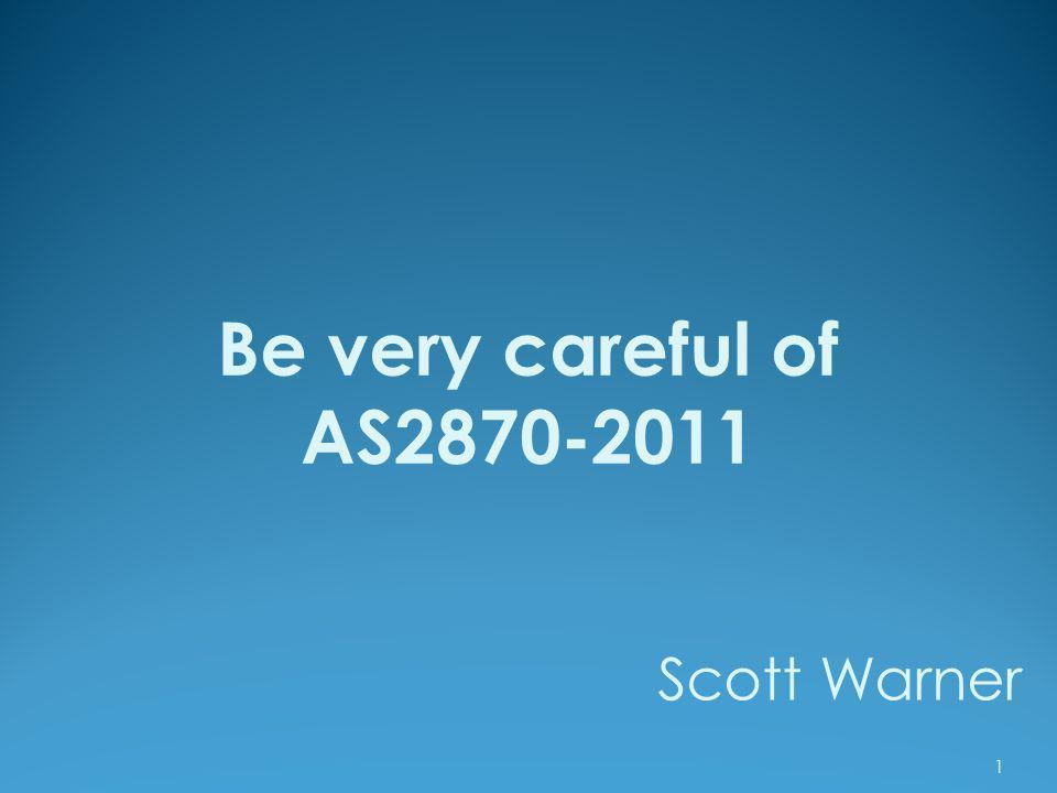 Be very careful of AS2870-2011 Scott Warner