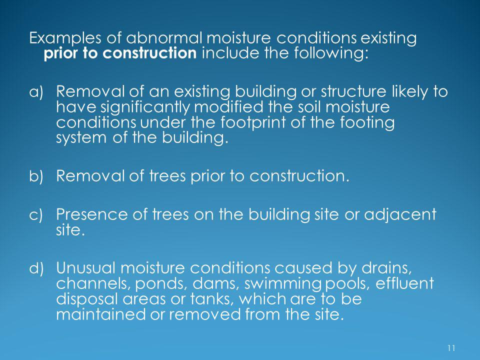 Examples of abnormal moisture conditions existing prior to construction include the following: