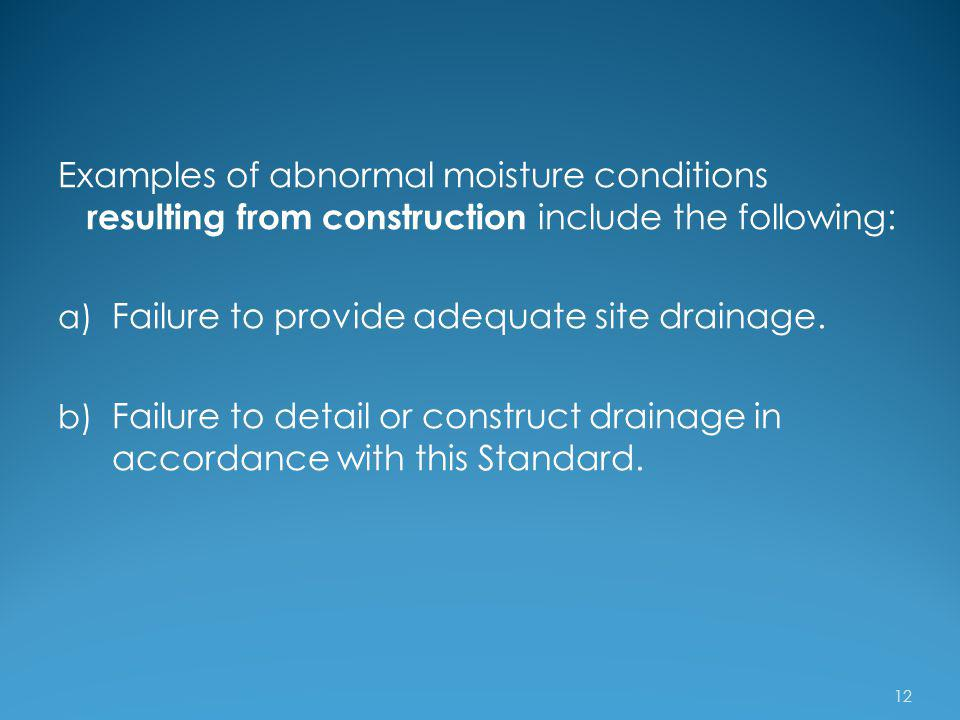Examples of abnormal moisture conditions resulting from construction include the following:
