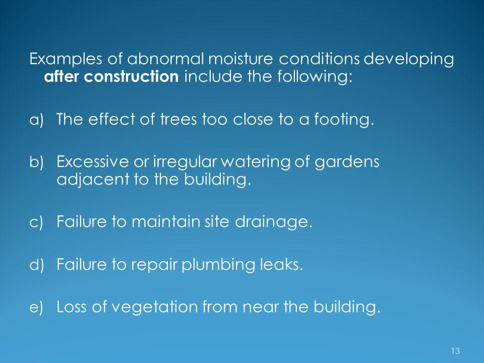 Examples of abnormal moisture conditions developing after construction include the following: