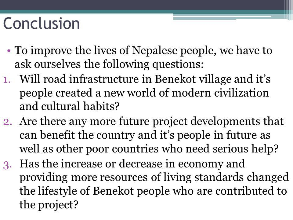 Conclusion To improve the lives of Nepalese people, we have to ask ourselves the following questions:
