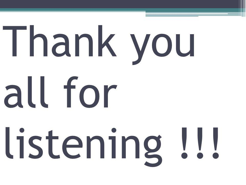 Thank you all for listening !!!