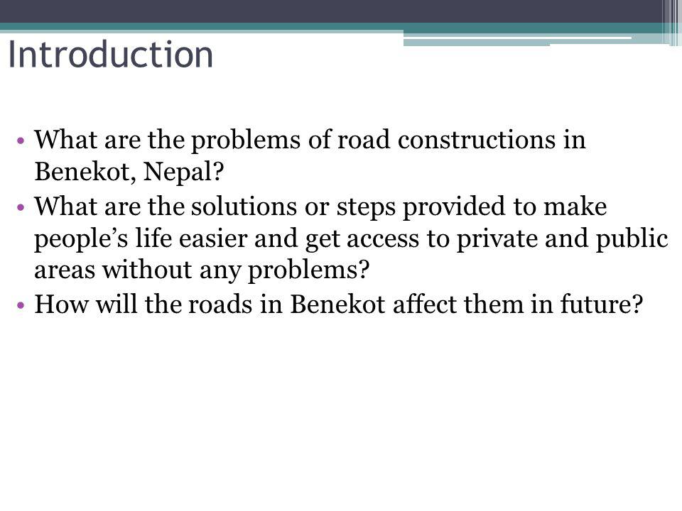 Introduction What are the problems of road constructions in Benekot, Nepal