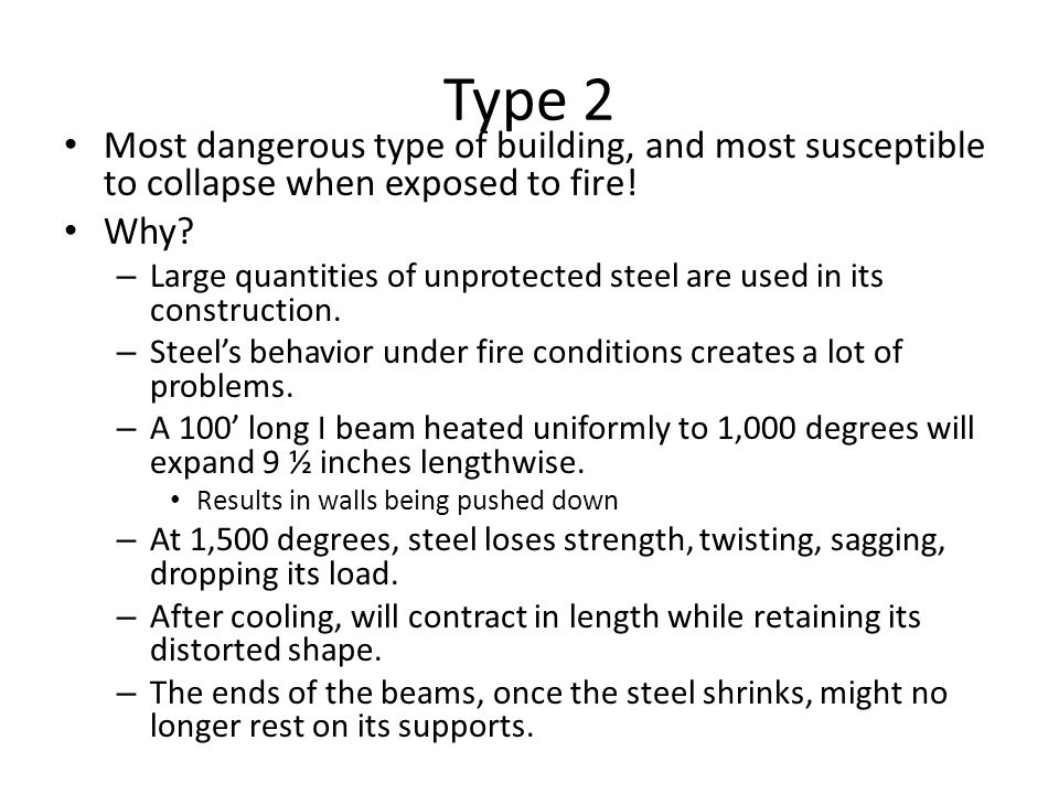 Type 2 Most dangerous type of building, and most susceptible to collapse when exposed to fire! Why