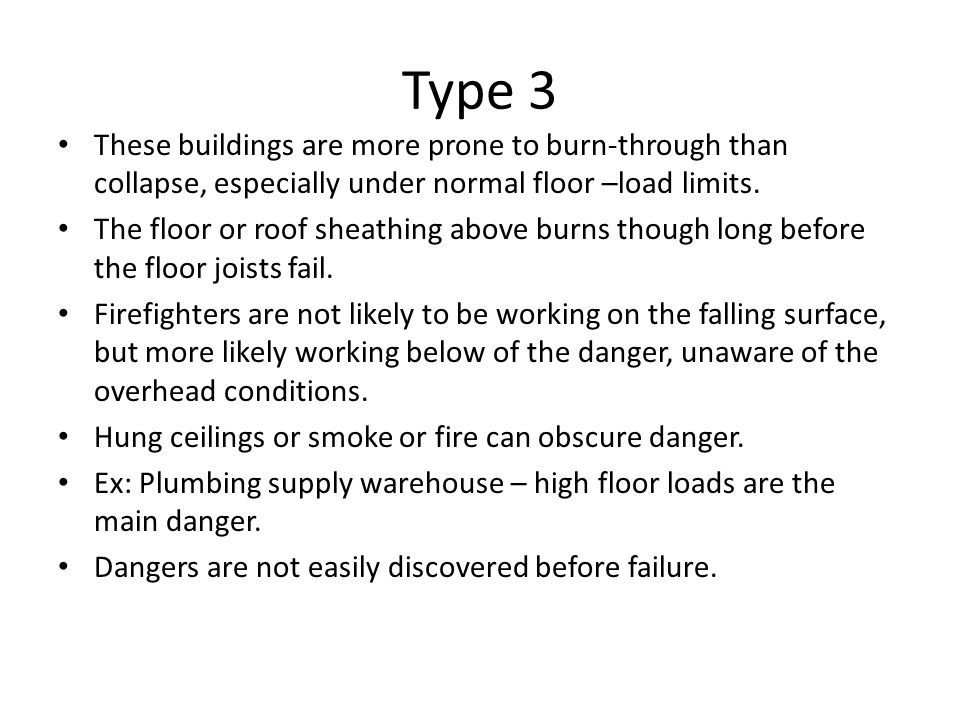 Type 3 These buildings are more prone to burn-through than collapse, especially under normal floor –load limits.