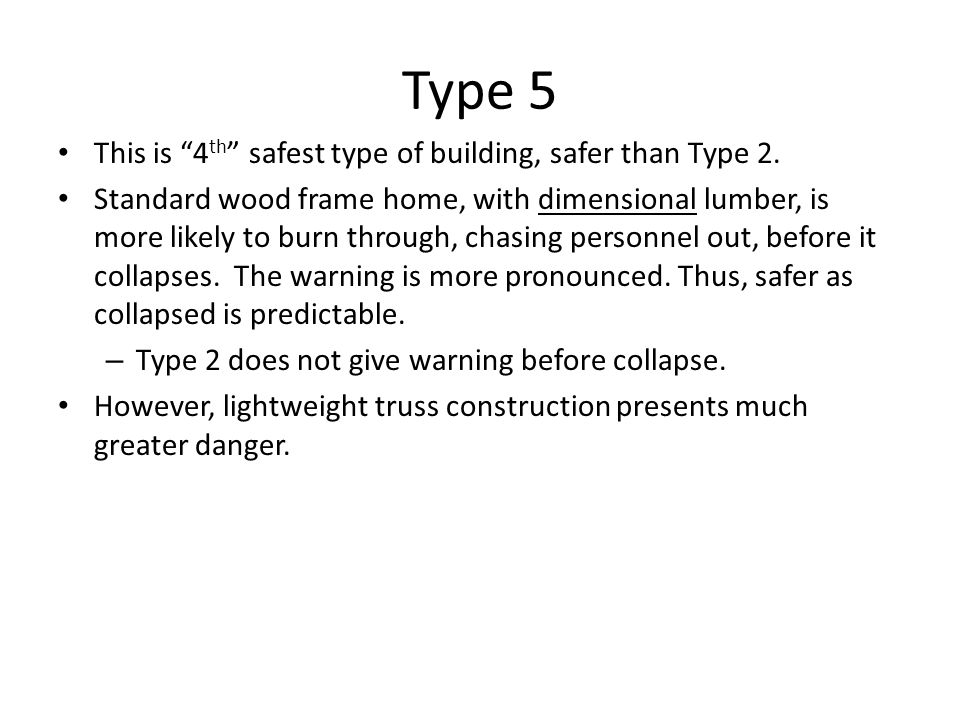 Type 5 This is 4th safest type of building, safer than Type 2.
