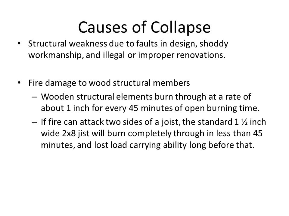 Causes of Collapse Structural weakness due to faults in design, shoddy workmanship, and illegal or improper renovations.