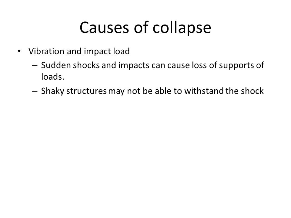 Causes of collapse Vibration and impact load
