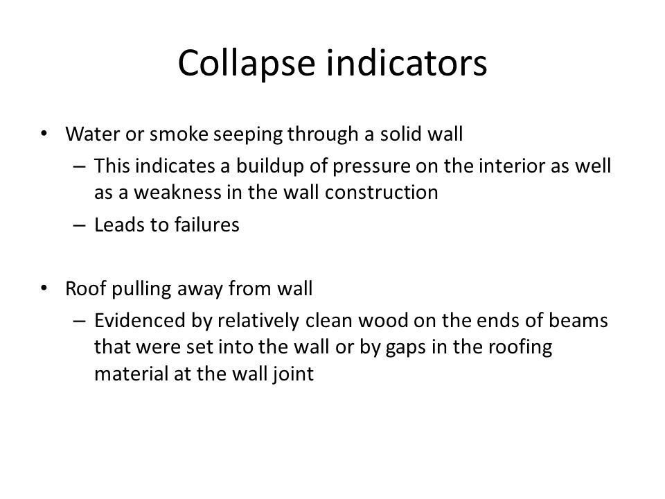 Collapse indicators Water or smoke seeping through a solid wall
