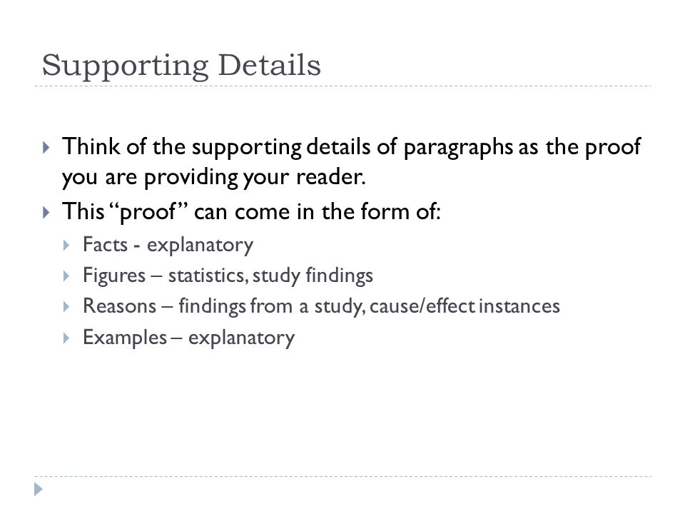 Supporting Details Think of the supporting details of paragraphs as the proof you are providing your reader.