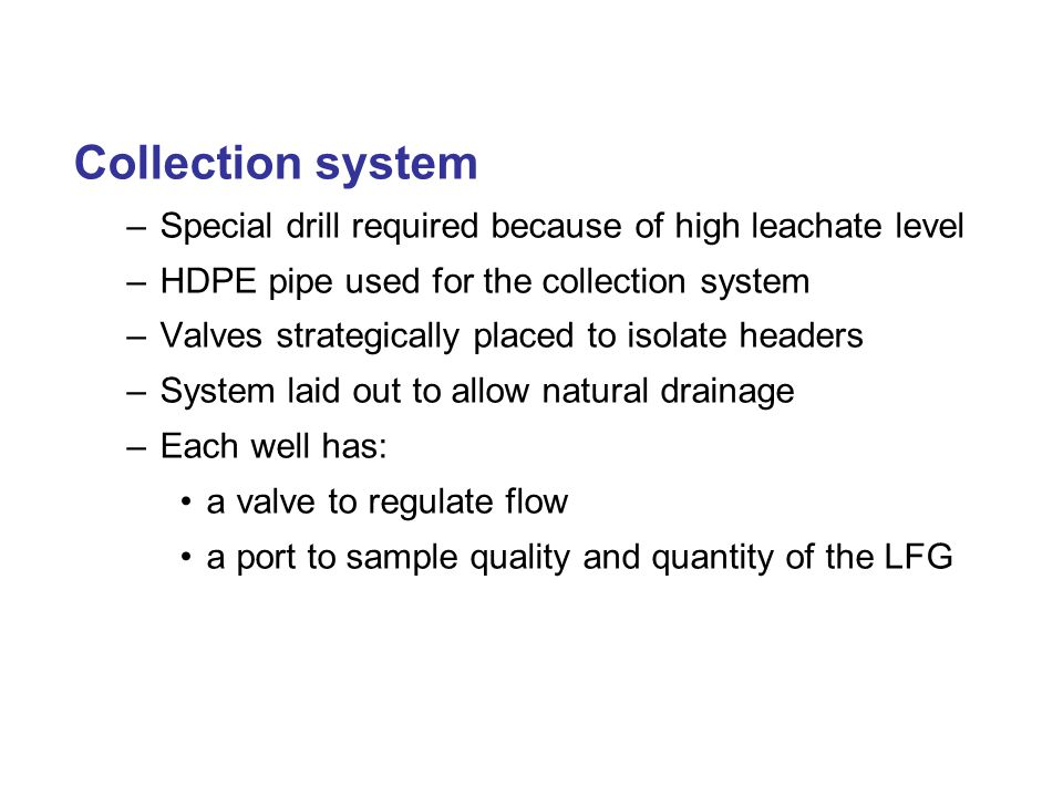 Collection system Special drill required because of high leachate level. HDPE pipe used for the collection system.