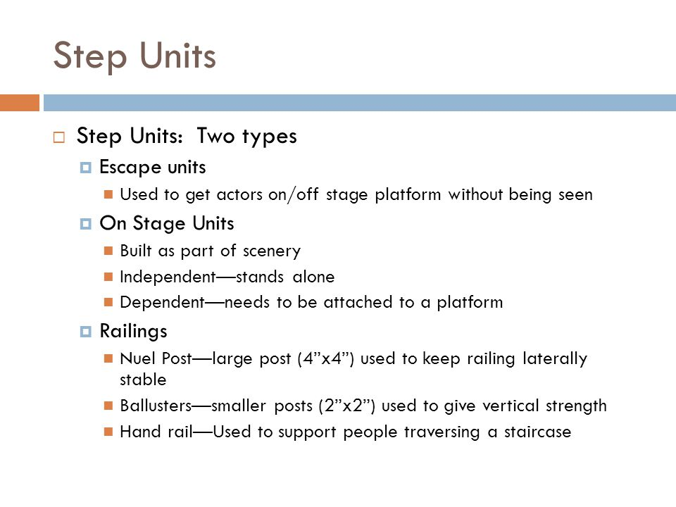 Step Units Step Units: Two types Escape units On Stage Units Railings