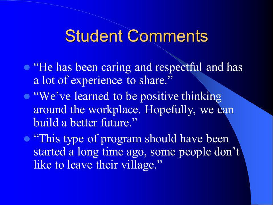 Student Comments He has been caring and respectful and has a lot of experience to share.
