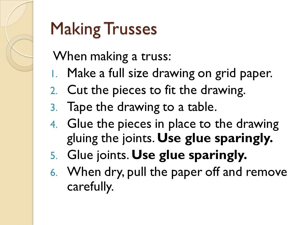 Making Trusses When making a truss: