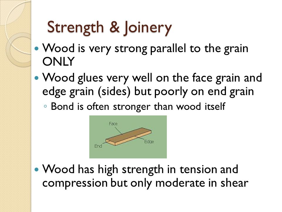 Strength & Joinery Wood is very strong parallel to the grain ONLY