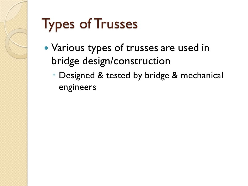 Types of Trusses Various types of trusses are used in bridge design/construction.