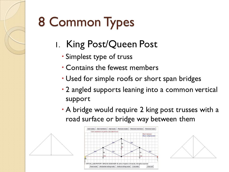 8 Common Types 1. King Post/Queen Post Simplest type of truss