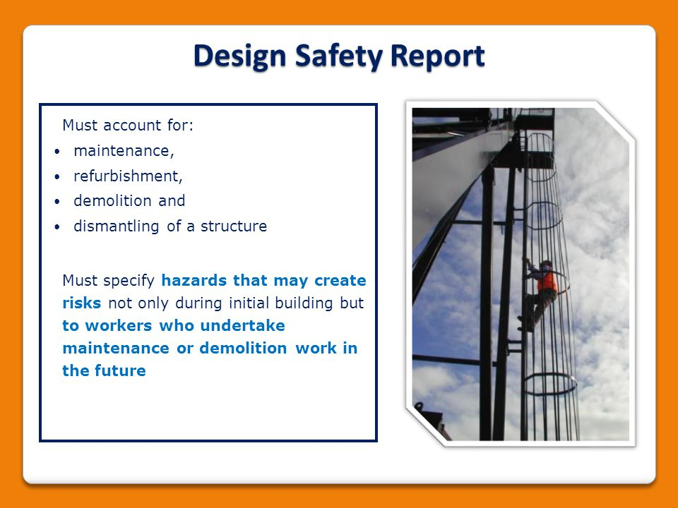 Design Safety Report Must account for: maintenance, refurbishment,