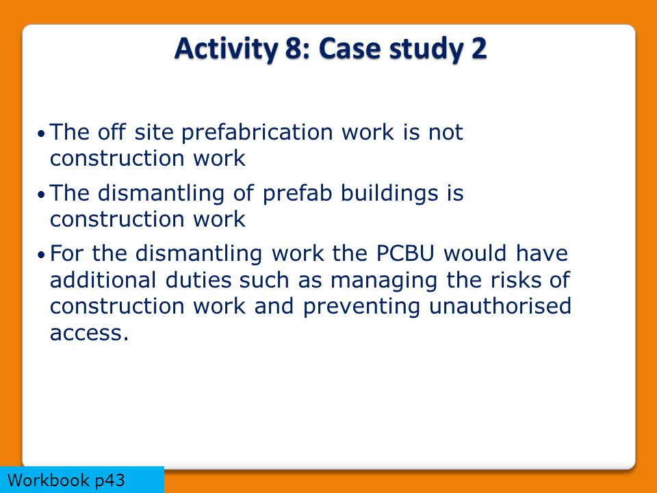 Activity 8: Case study 2 The off site prefabrication work is not construction work. The dismantling of prefab buildings is construction work.
