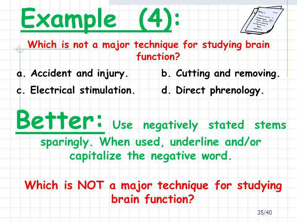 Example (4): Which is not a major technique for studying brain function a. Accident and injury. b. Cutting and removing.