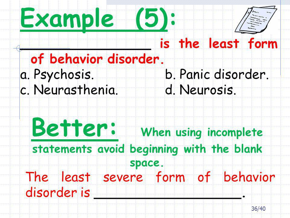 Example (5): ________________ is the least form of behavior disorder. a. Psychosis. b. Panic disorder.