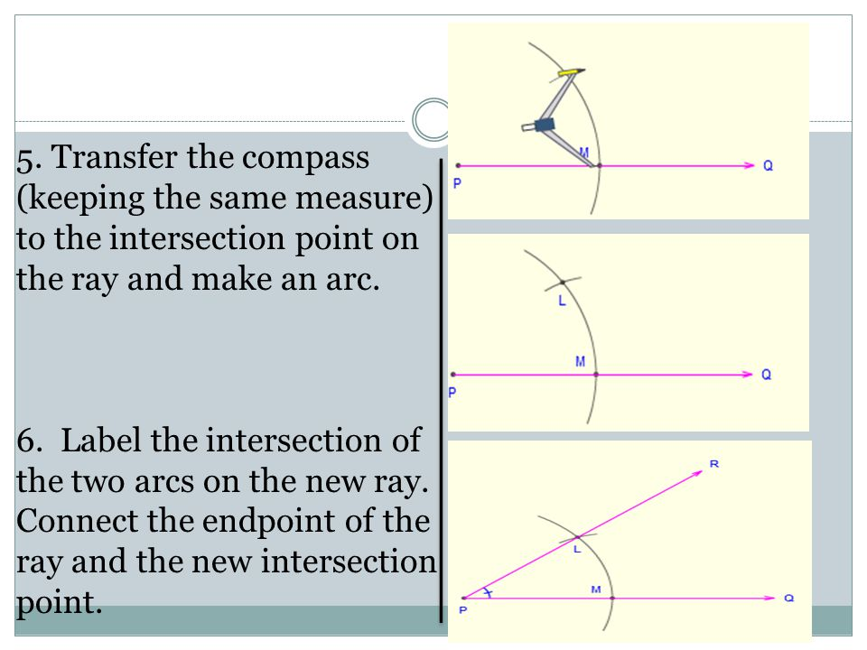 5. Transfer the compass (keeping the same measure) to the intersection point on the ray and make an arc.